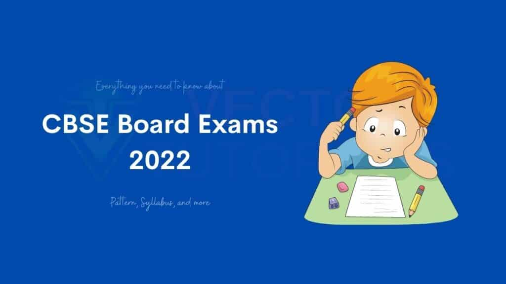 CBSE Board 2022 - Exam Pattern, Syllabus and More