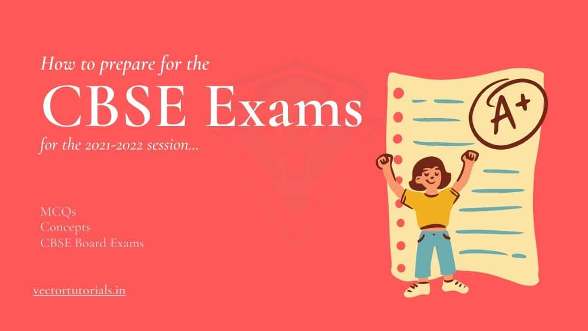 How to prepare for CBSE exams in 2021-2022 session